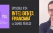 Inteligenta Financiara cu Daniel Tanase E24